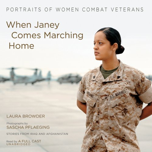 When Janey Comes Marching Home: Portraits of Women Combat Veterans by Blackstone Audio, Inc.