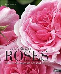 Le livre des roses : Histoire des roses de nos jardins par Daniel Lemonnier