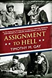 Assignment to Hell: The War Against Nazi Germany with Correspondents Walter Cronkite, Andy Rooney, A .J. Liebling, Homer Bigart, and Hal Boyle