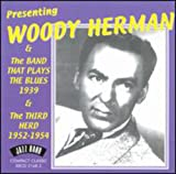 Presenting Woody Herman and Band That Plays Blues 1939 and Third Herd