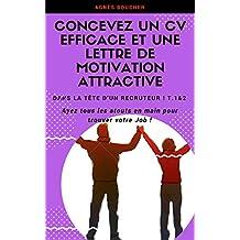 Concevez un CV efficace et  une lettre de motivation attractive: Ayez tous les atouts en main pour trouver votre Job ! (Dans la tête d'un recruteur 1&2) (French Edition)