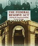 The Federal Reserve Act, Melanie Ann Apel, 1404208631