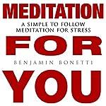 Meditation for You: A Simple to Follow Meditation for Stress | Benjamin P Bonetti