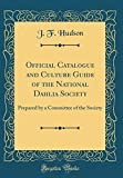 Amazon / Forgotten Books: Official Catalogue and Culture Guide of the National Dahlia Society Prepared by a Committee of the Society Classic Reprint (J. F. Hudson)