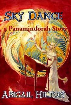 Sky Dance - a Panamindorah Story by [Hilton, Abigail]
