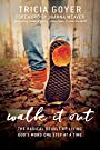 Walk It Out: The Radical Result of Living God's Word One Step at a Time