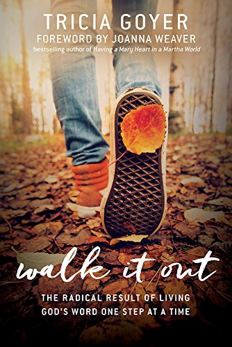 Walk It Out: The Radical Result of Living God's Word One Step at a Time by [Goyer, Tricia]
