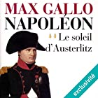 Le soleil d'Austerlitz (Napoléon 2)   Livre audio Auteur(s) : Max Gallo Narrateur(s) : Jean-Marc Galéra