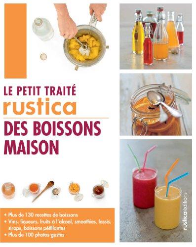 Le petit traité Rustica des boissons maison (Les petits traités) (French Edition)