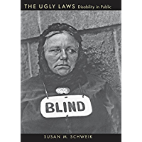 The Ugly Laws: Disability in Public (The History of Disability)