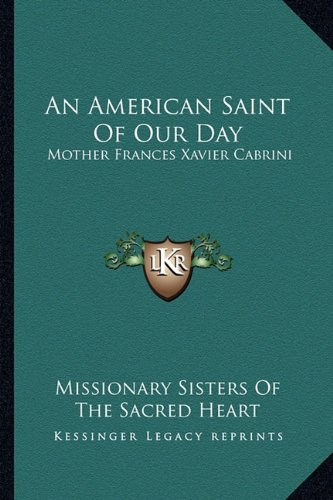 An American Saint Of Our Day: Mother Frances Xavier Cabrini