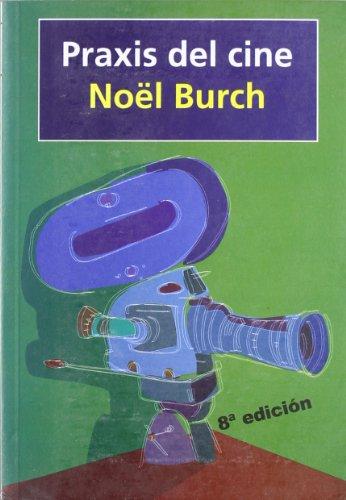 Descargar Libro Praxis Del Cine ) Noel Burch