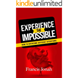 Experience The Impossible: How To Overcome Difficult Situations (Faith to Faith Book 1)