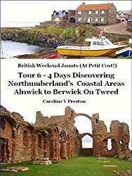 British Weekend Jaunts - Tour 6 - 4 Days Discovering Northumberland's Coastal Areas - Alnwick to Berwick On Tweed