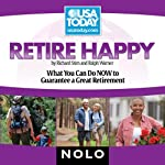 Retire Happy: What You Can Do Now to Guarantee a Great Retirement | Richard Stim,Ralph Warner