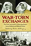 War-Torn Exchanges: The Lives and Letters of Nursing Sisters Laura Holland and Mildred Forbes