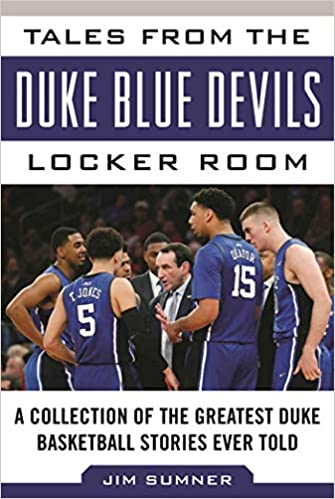 newest 63a21 8894a Tales from the Duke Blue Devils Locker Room  A Collection of the Greatest  Duke Basketball Stories Ever Told (Tales from the Team)  Jim Sumner  ...