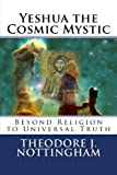 img - for Yeshua the Cosmic Mystic: Beyond religion to Universal Truth book / textbook / text book