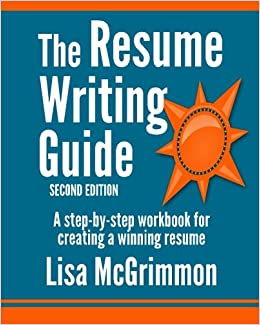 the resume writing guide a step by step workbook for writing a winning resume lisa mcgrimmon 9781502429322 amazoncom books