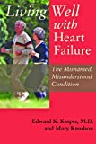 Living Well with Heart Failure, the Misnamed, Misunderstood Condition, Edward K. Kasper and Mary Knudson, 0801894239