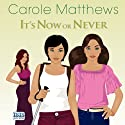 It's Now or Never Audiobook by Carole Matthews Narrated by Julia Franklin