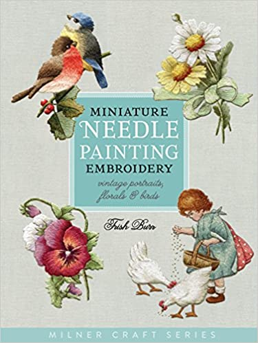 Miniature Needle Painting Embroidery: Vintage Portraits, Florals & Birds Milner Craft: Amazon.es: Trish Burr: Libros en idiomas extranjeros