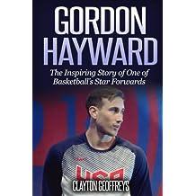 Gordon Hayward: The Inspiring Story of One of Basketball's Star Forwards