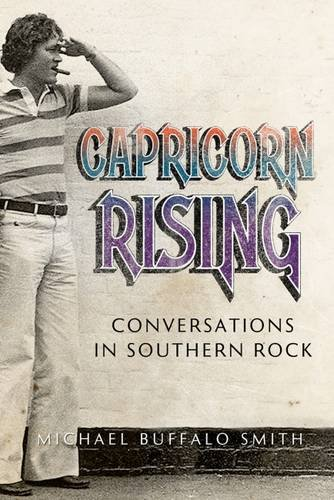 Capricorn Rising: Conversations In Southern Rock (Music And The American South)