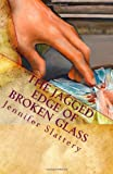 The Jagged Edge of Broken Glass, Jennifer Slattery, 0578036541