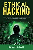 Ethical Hacking: A Comprehensive Beginner's Guide