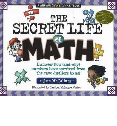 [(The Secret Life of Math: Discover How (and Why) Numbers Have Survived from the Cave Dwellers to Us!)] [ By (author) Ann McCallum ] [October, 2005]