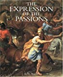 The Expression of the Passions: The Origin and Influence of Charles Le Brun's Conference Sur L'Expression Generale Et Particuliere