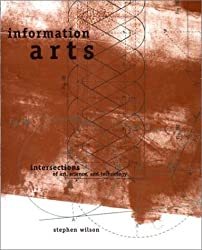 Information Arts: Intersections of Art, Science and Technology (Leonardo Book) (Leonardo Book Series)