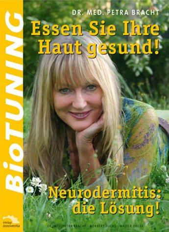 BioTUNING - Essen Sie Ihre Haut gesund! - Neurodermitis: die Lösung!