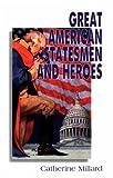 Great American Statesmen and Heroes, Catherine Millard, 0889651205