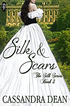 Silk and Scars (The Silk Series #3) by [Dean, Cassandra]