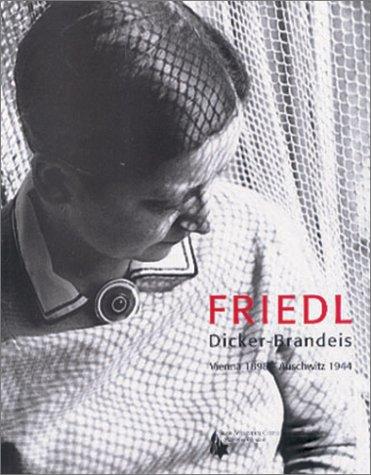 Friedl Dicker-Brandeis, Vienna 1898-Auschwitz 1944