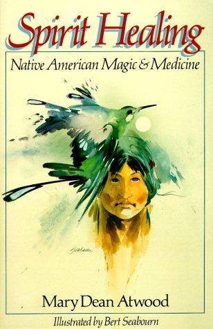 Spirit Healing: Native American Magic & Medicine - Native American Rituals