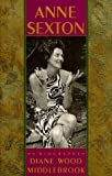 Anne Sexton : A Biography, Middlebrook, Diane W., 0395353629