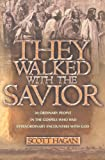 img - for They Walked With The Savior: 20 Ordinary people in the Gospels who had extraordinary encounters with God book / textbook / text book