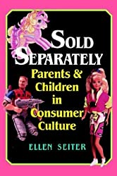 Sold Separately: Children and Parents in Consumer Culture (Communications, Media, and Culture)