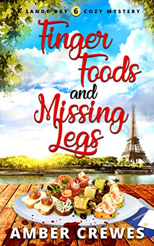 Finger Foods and Missing Legs (Sandy Bay Cozy Mystery Book 6) by [Crewes, Amber]