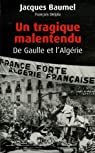 Un tragique malentendu. De Gaulle et l'Algérie par Baumel