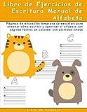 Libro de Ejercicios de Escritura Manual de Alfabeto: Paginas de educacion temprana (preescolar) para ensenar como escribir y aprender el alfabeto con ... con animales lindos (Spanish Edition)