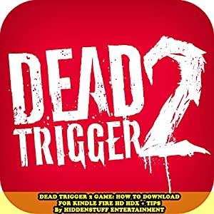 Dead Trigger 2 Game: How to Download for Kindle Fire HD HDX + Tips Audiobook