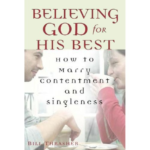 Believing God for His Best: How to Marry Contentment and Singleness