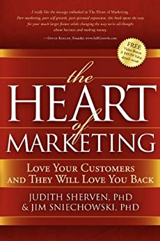 The Heart of Marketing: Love Your Customers and They Will Love You Back by [Sherven, Judith]