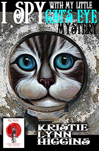I Spy With My Little Cat's Eye Mystery (Ronin Flash Fiction Book 11) by [Higgins, Kristie Lynn]
