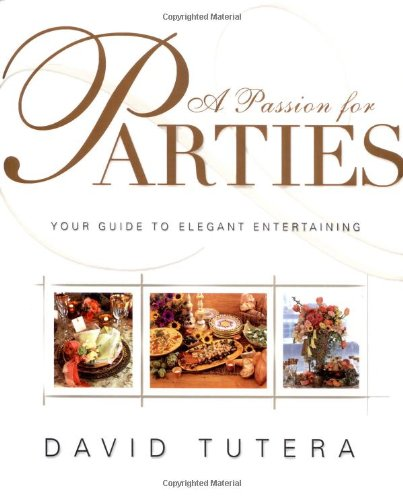 A Passion for Parties: Your Guide to Elegant Entertaining by David Tutera, Laura Morton