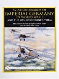 Aviation Awards of Imperial Germany in WWI and the Men Who Earned Them, Neal W. O'Connor, 0764316265